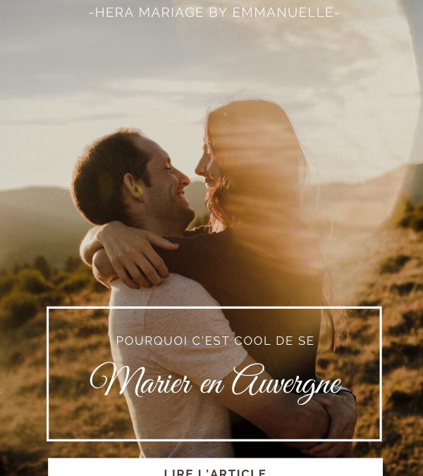 POURQUOI C'EST COOL DE SE MARIER EN AUVERGNE ?