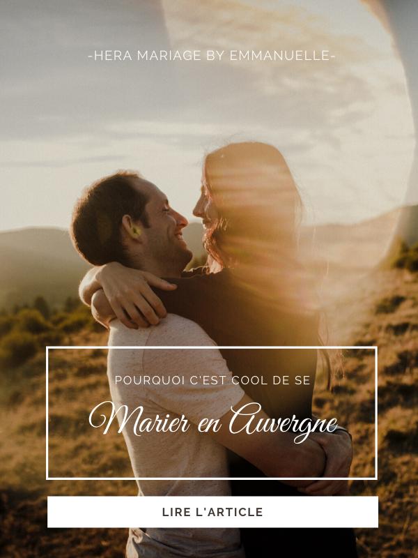 Pourquoi c'est cool de se marier en Auvergne : Article de blog mariage - Hera Mariage Wedding Planner - Auvergne - Puy de Dôme - Clermont-Ferrand - Allier - Haute-Loire - Cantal
